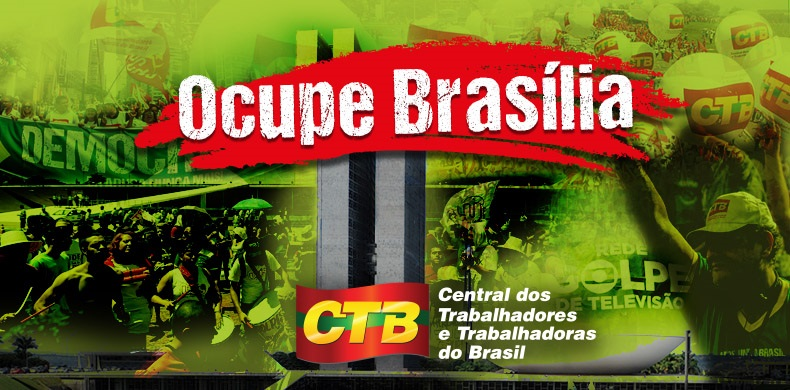 CTB convoca sindicatos e entidades estaduais para grande marcha a Brasília no dia 24 de maio