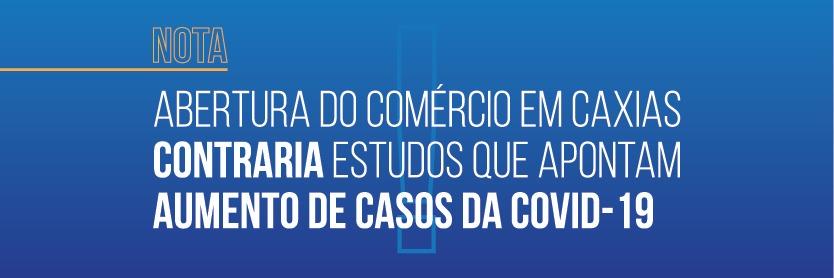 NOTA: ABERTURA DO COMÉRCIO EM CAXIAS CONTRARIA ESTUDOS QUE APONTAM AUMENTO DE CASOS DA COVID-19