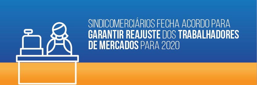 Sindicomerciários fecha acordo apara garantir reajuste para trabalhadores de mercados para 2020