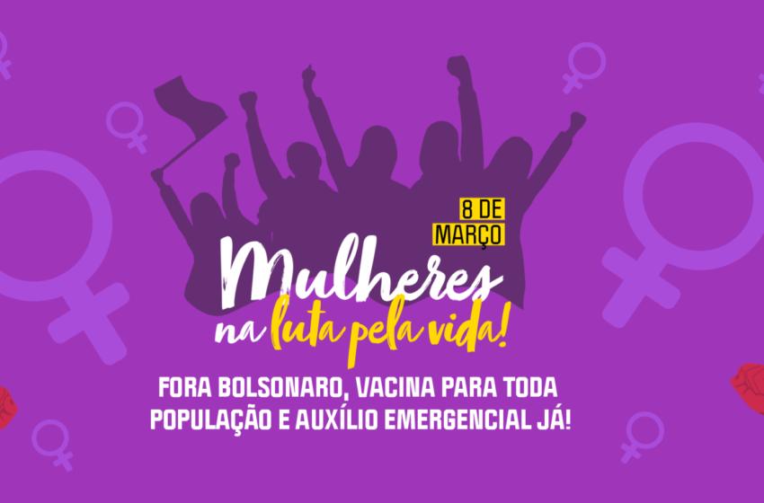 8 de março: Mulheres exigem vacina, auxílio emergencial e respeito à suas vidas