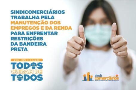 SINDICOMERCIÁRIOS TRABALHA PELA MANUTENÇÃO DOS EMPREGOS E DA RENDA PARA ENFRENTAR RESTRIÇÕES DA BANDEIRA PRETA